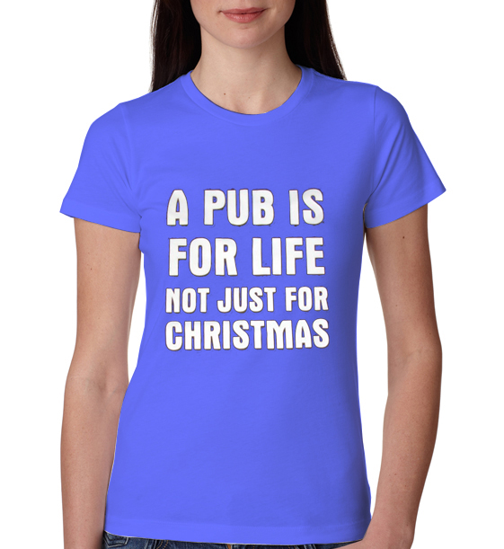 Life slogan womens t shirt 163 9 85 a pub is for life slogan womens t