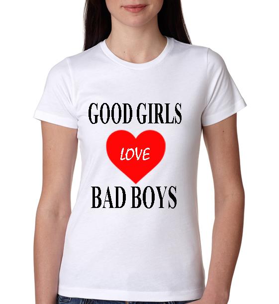 » Good Girls Love Bad Boys Womens T-Shirt